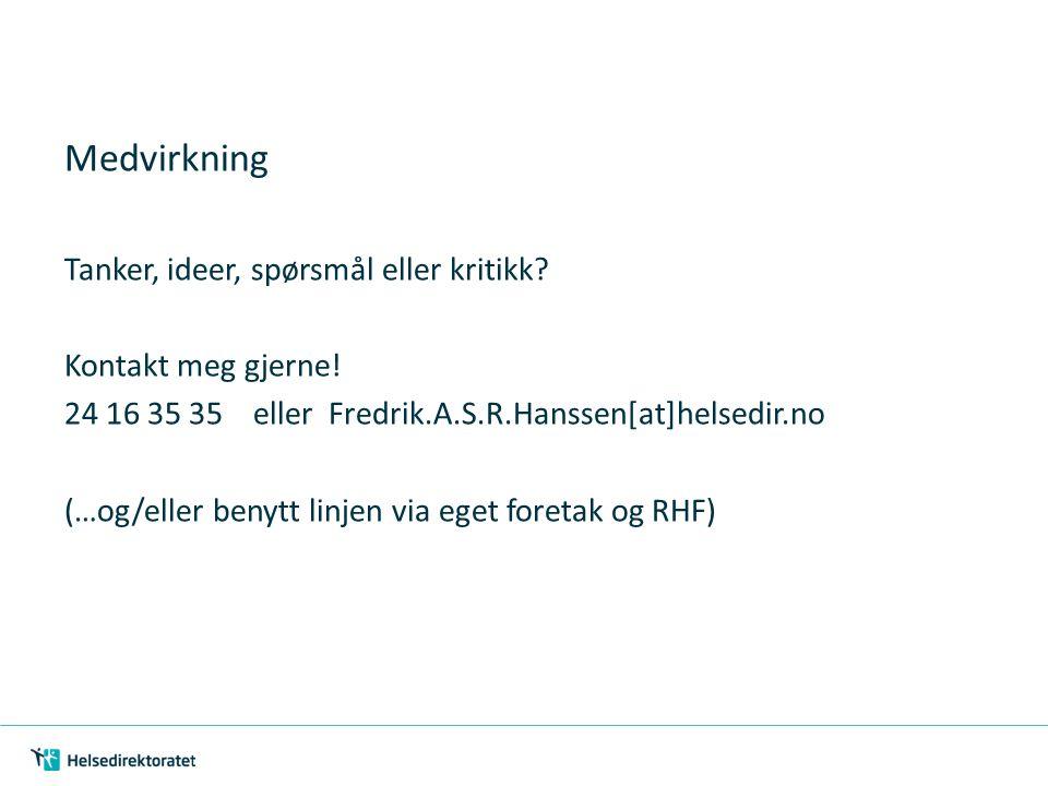 Medvirkning Tanker, ideer, spørsmål eller kritikk? Kontakt meg gjerne! 24 16 35 35 eller Fredrik.A.S.R.Hanssen[at]helsedir.no (…og/eller benytt linjen