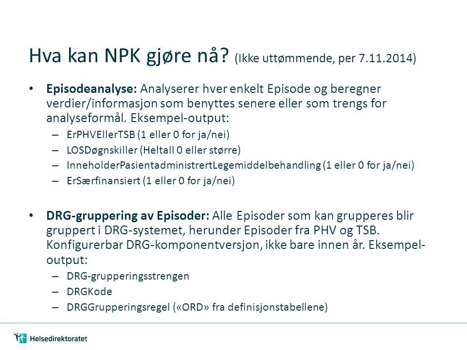 Hva kan NPK gjøre nå? (Ikke uttømmende, per 7.11.2014) Episodeanalyse: Analyserer hver enkelt Episode og beregner verdier/informasjon som benyttes sen