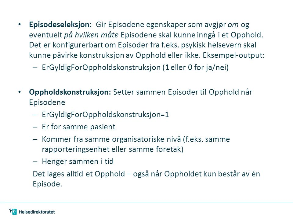 Oppholdsbeskrivelse: Gir Oppholdet Tilstander, Prosedyrer og en rekke andre egenskaper basert på Episodene som inngår i Oppholdet.