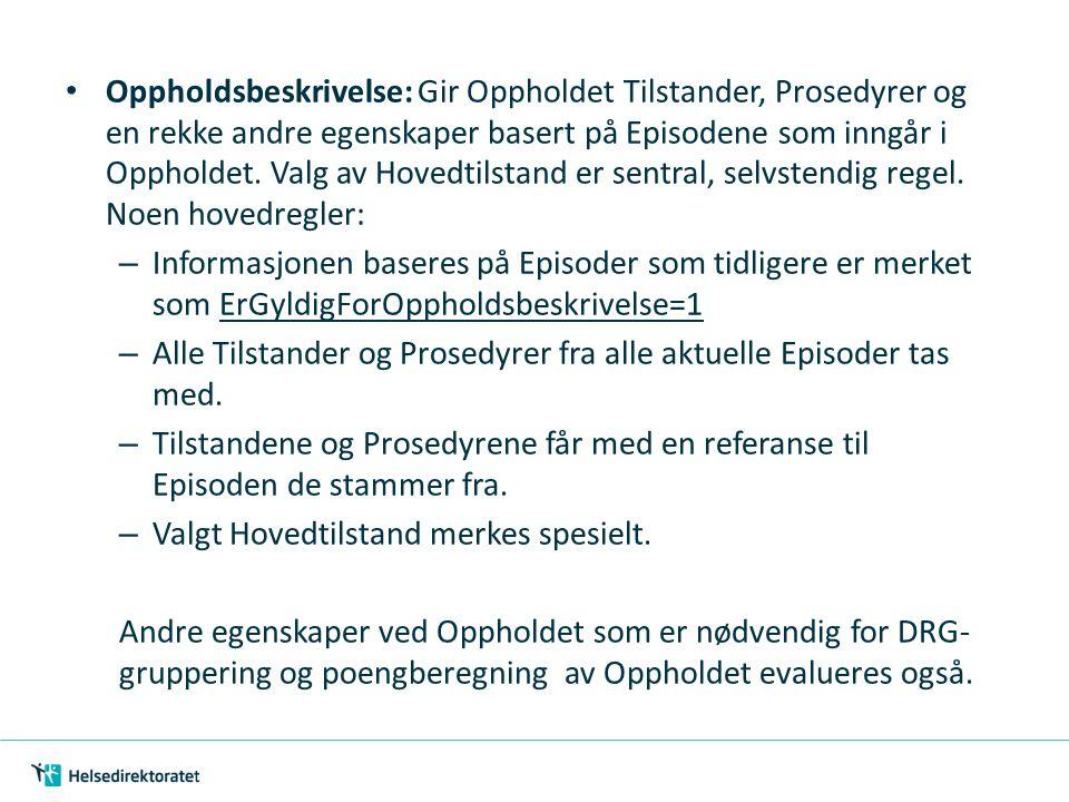 DRG-gruppering av Opphold: DRG-gruppering med samme type output som fra DRG-grupperingen av Episoder: – DRG-grupperingsstrengen – DRGKode – DRGGrupperingsregel («ORD» fra definisjonstabellene) Viktig skille fra dagens NPK: Opphold som består av mer enn én Episode DRG-grupperes alltid med alle prosedyrekoder fra underliggende Episoder.