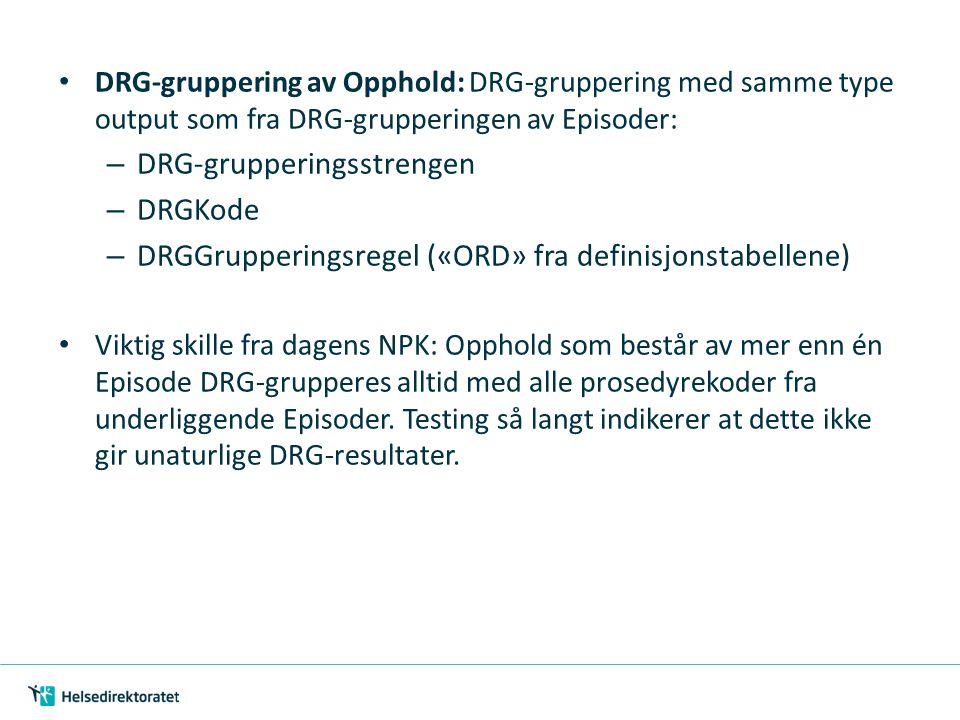 DRG-gruppering av Opphold: DRG-gruppering med samme type output som fra DRG-grupperingen av Episoder: – DRG-grupperingsstrengen – DRGKode – DRGGrupper