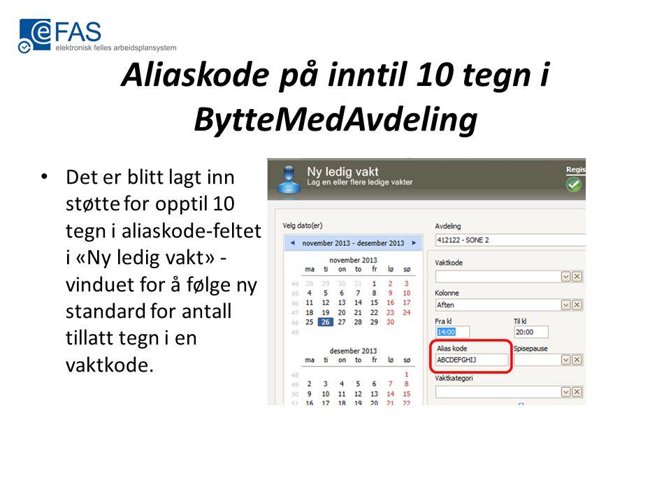 Aliaskode på inntil 10 tegn i BytteMedAvdeling Det er blitt lagt inn støtte for opptil 10 tegn i aliaskode-feltet i «Ny ledig vakt» - vinduet for å fø