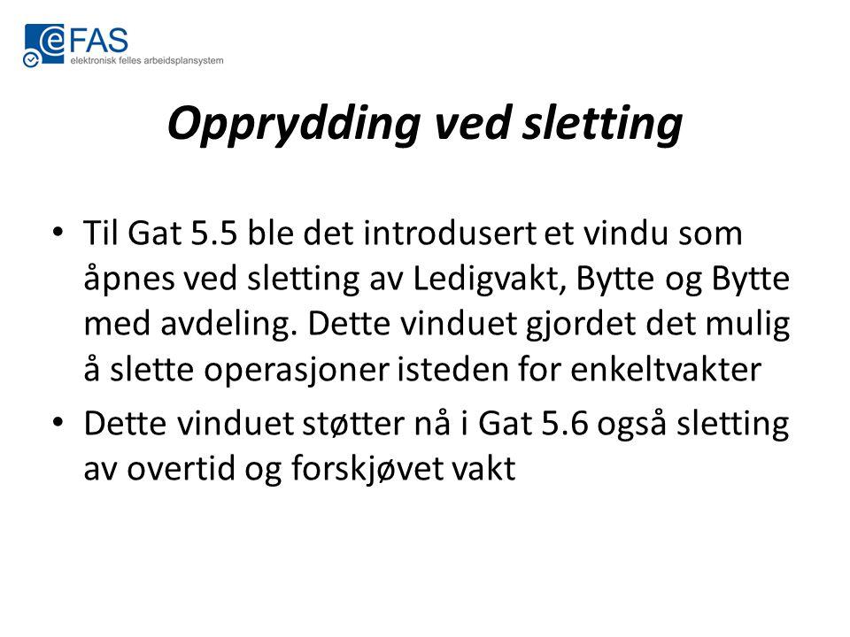 Opprydding ved sletting Til Gat 5.5 ble det introdusert et vindu som åpnes ved sletting av Ledigvakt, Bytte og Bytte med avdeling. Dette vinduet gjord