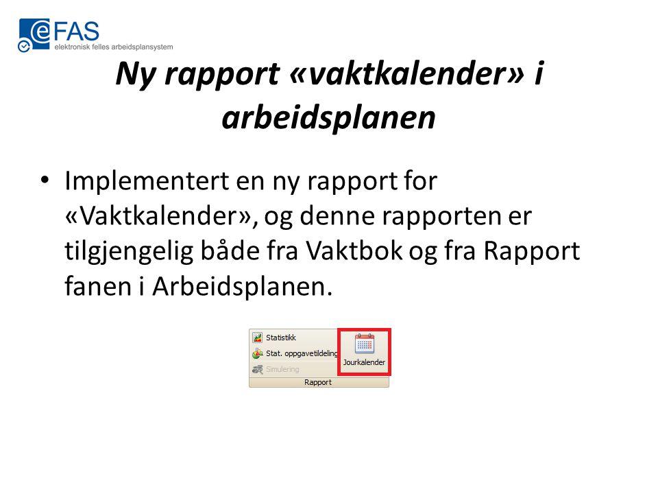 Ny rapport «vaktkalender» i arbeidsplanen Implementert en ny rapport for «Vaktkalender», og denne rapporten er tilgjengelig både fra Vaktbok og fra Ra