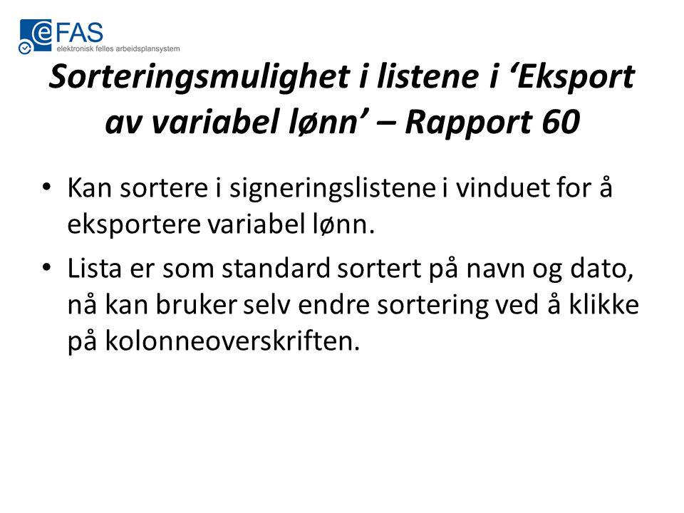 Sorteringsmulighet i listene i 'Eksport av variabel lønn' – Rapport 60 Kan sortere i signeringslistene i vinduet for å eksportere variabel lønn. Lista