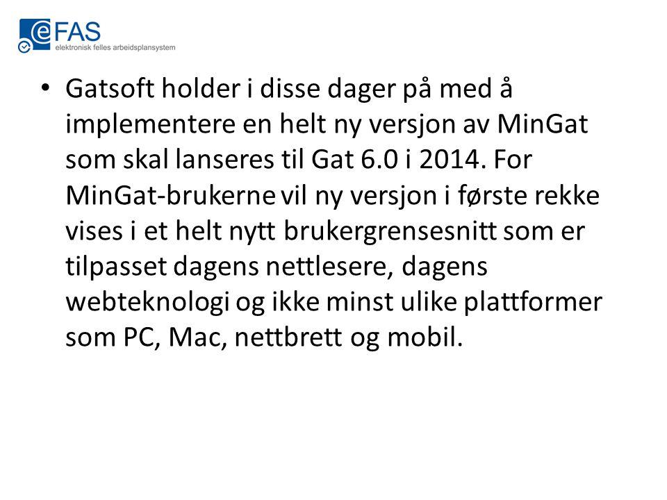 Gatsoft holder i disse dager på med å implementere en helt ny versjon av MinGat som skal lanseres til Gat 6.0 i 2014. For MinGat-brukerne vil ny versj