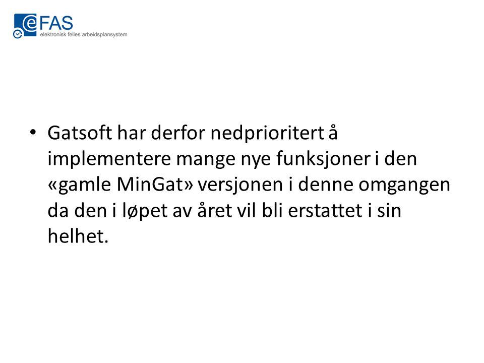 Gatsoft har derfor nedprioritert å implementere mange nye funksjoner i den «gamle MinGat» versjonen i denne omgangen da den i løpet av året vil bli er