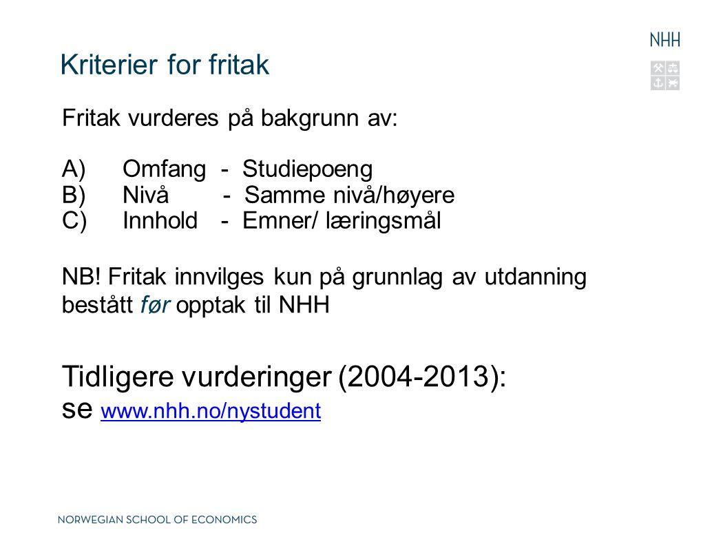Kriterier for fritak Fritak vurderes på bakgrunn av: A)Omfang - Studiepoeng B)Nivå - Samme nivå/høyere C)Innhold - Emner/ læringsmål NB! Fritak innvil