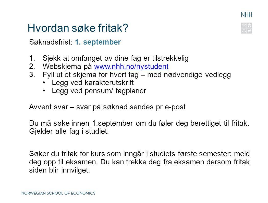 Hvordan søke fritak? Søknadsfrist: 1. september 1.Sjekk at omfanget av dine fag er tilstrekkelig 2.Webskjema på www.nhh.no/nystudentwww.nhh.no/nystude