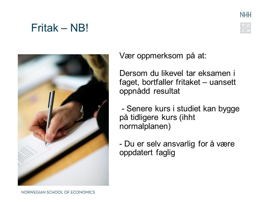 Fritak – NB! Vær oppmerksom på at: Dersom du likevel tar eksamen i faget, bortfaller fritaket – uansett oppnådd resultat - Senere kurs i studiet kan b