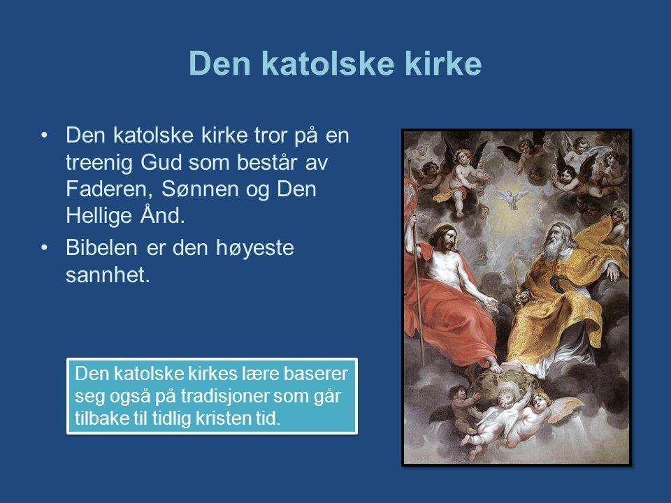 Den katolske kirke Den katolske kirke tror på en treenig Gud som består av Faderen, Sønnen og Den Hellige Ånd.