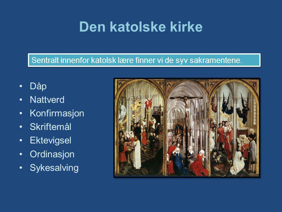 Den katolske kirke Dåp Nattverd Konfirmasjon Skriftemål Ektevigsel Ordinasjon Sykesalving Sentralt innenfor katolsk lære finner vi de syv sakramentene.