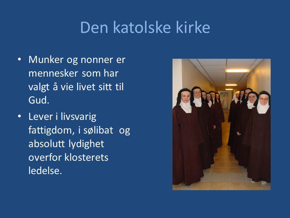 Den katolske kirke Munker og nonner er mennesker som har valgt å vie livet sitt til Gud.