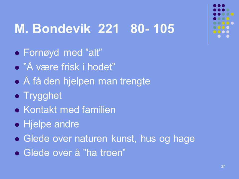 """27 M. Bondevik 221 80- 105 Fornøyd med """"alt"""" """"Å være frisk i hodet"""" Å få den hjelpen man trengte Trygghet Kontakt med familien Hjelpe andre Glede over"""