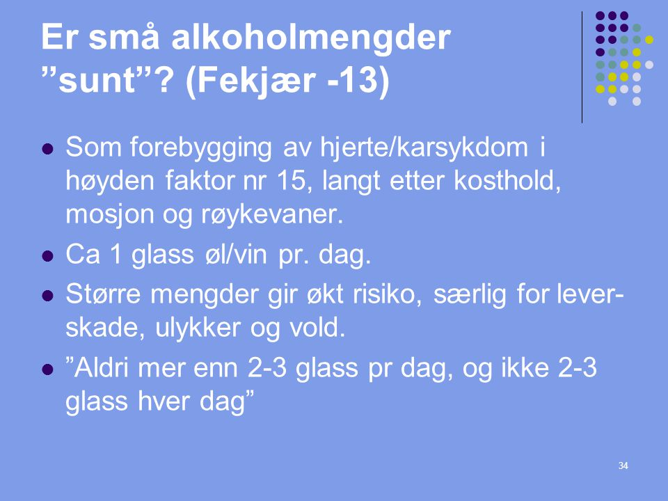 """Er små alkoholmengder """"sunt""""? (Fekjær -13) Som forebygging av hjerte/karsykdom i høyden faktor nr 15, langt etter kosthold, mosjon og røykevaner. Ca 1"""