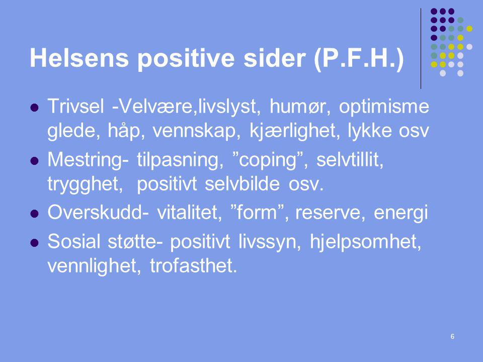 """6 Helsens positive sider (P.F.H.) Trivsel -Velvære,livslyst, humør, optimisme glede, håp, vennskap, kjærlighet, lykke osv Mestring- tilpasning, """"copin"""