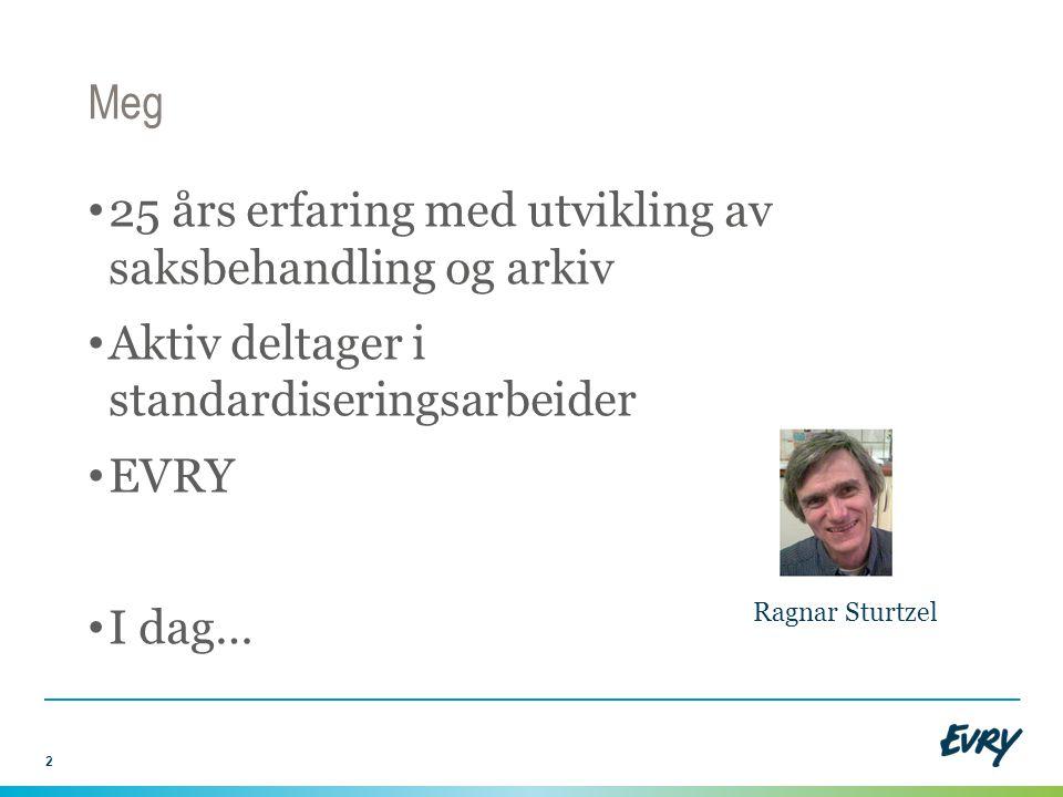 Meg 25 års erfaring med utvikling av saksbehandling og arkiv Aktiv deltager i standardiseringsarbeider EVRY I dag… 2 Ragnar Sturtzel