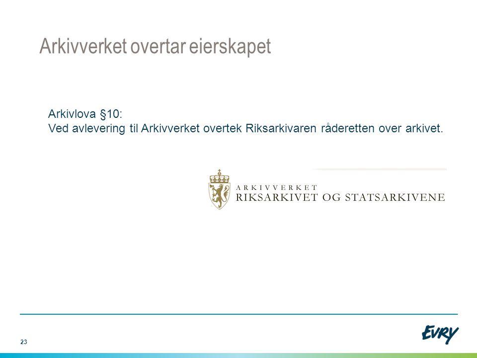 23 Arkivverket overtar eierskapet Arkivlova §10: Ved avlevering til Arkivverket overtek Riksarkivaren råderetten over arkivet.