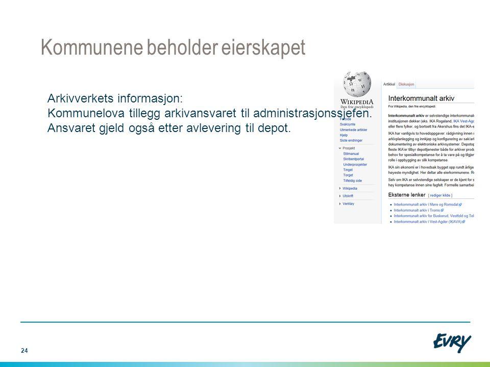 24 Kommunene beholder eierskapet Arkivverkets informasjon: Kommunelova tillegg arkivansvaret til administrasjonssjefen. Ansvaret gjeld også etter avle