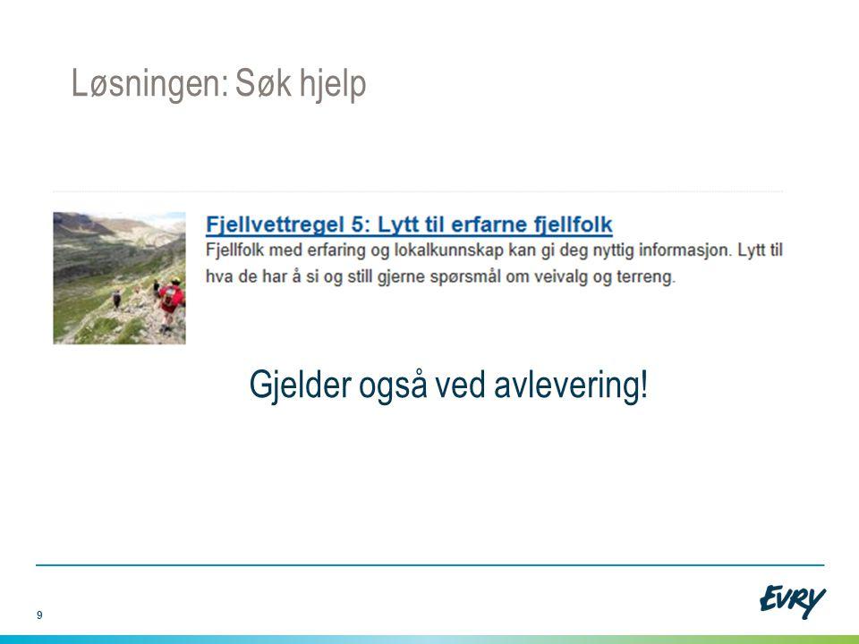 9 Løsningen: Søk hjelp Gjelder også ved avlevering!