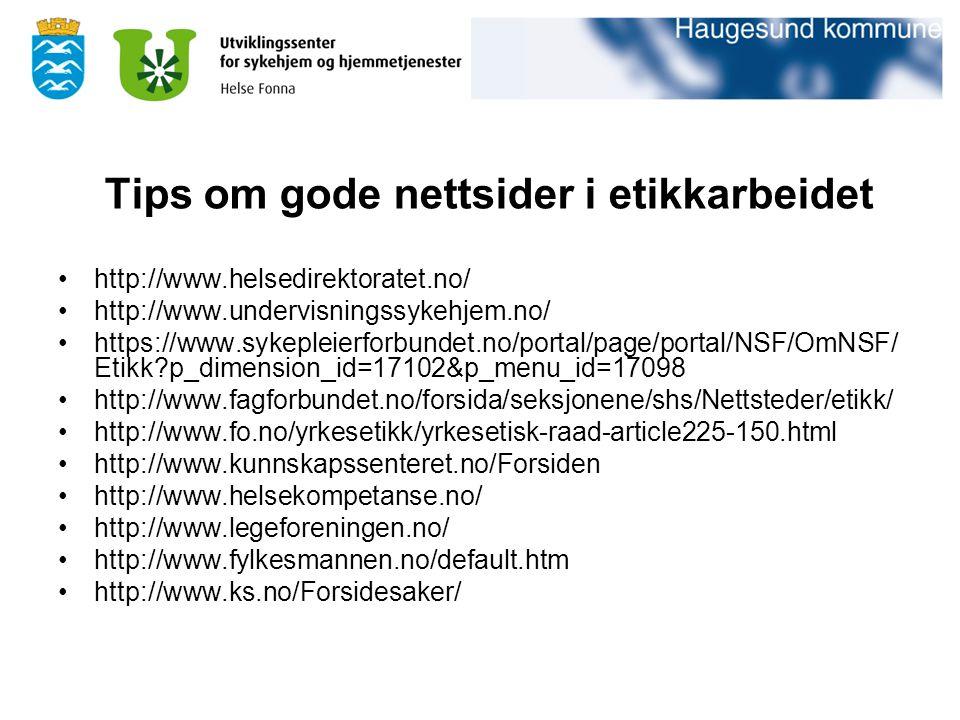 Tips om gode nettsider i etikkarbeidet http://www.helsedirektoratet.no/ http://www.undervisningssykehjem.no/ https://www.sykepleierforbundet.no/portal