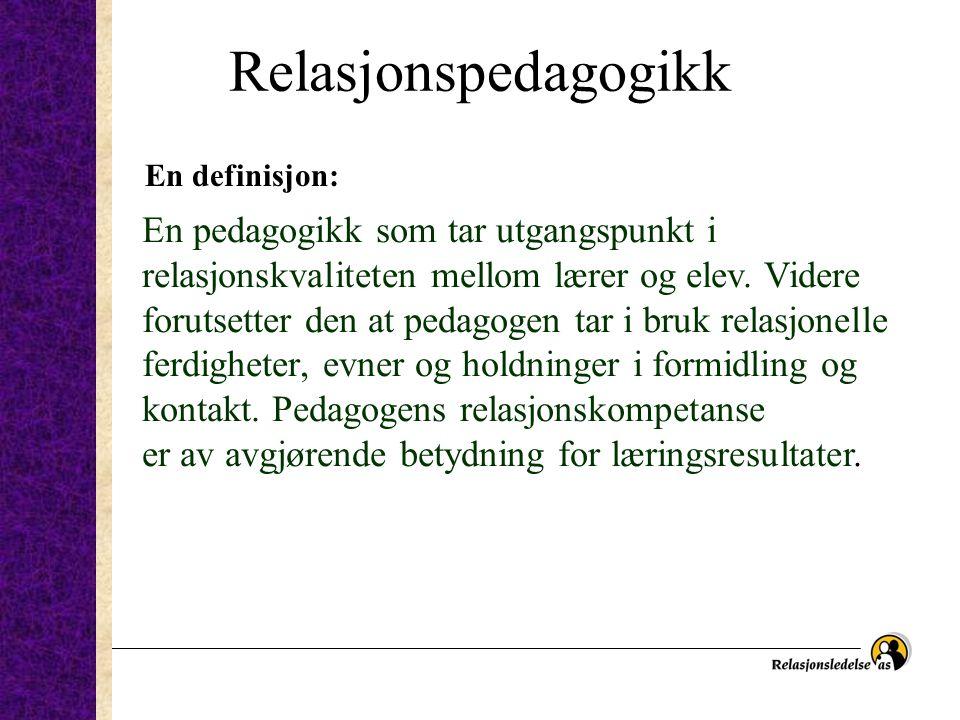 Relasjonspedagogikk En pedagogikk som tar utgangspunkt i relasjonskvaliteten mellom lærer og elev. Videre forutsetter den at pedagogen tar i bruk rela