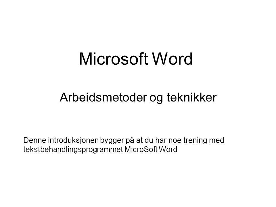 Microsoft Word Arbeidsmetoder og teknikker Denne introduksjonen bygger på at du har noe trening med tekstbehandlingsprogrammet MicroSoft Word