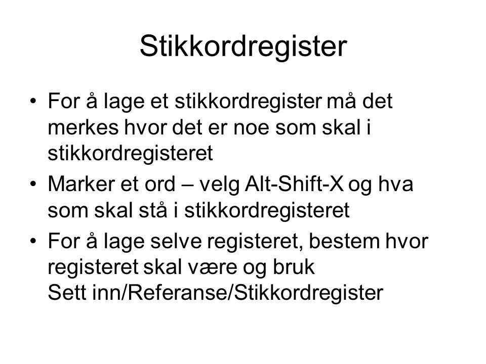 Stikkordregister For å lage et stikkordregister må det merkes hvor det er noe som skal i stikkordregisteret Marker et ord – velg Alt-Shift-X og hva so