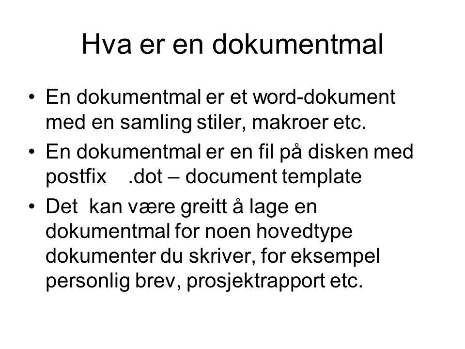 Hva er en dokumentmal En dokumentmal er et word-dokument med en samling stiler, makroer etc. En dokumentmal er en fil på disken med postfix.dot – docu