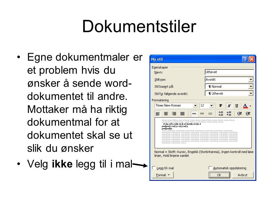 Dokumentstiler Egne dokumentmaler er et problem hvis du ønsker å sende word- dokumentet til andre. Mottaker må ha riktig dokumentmal for at dokumentet