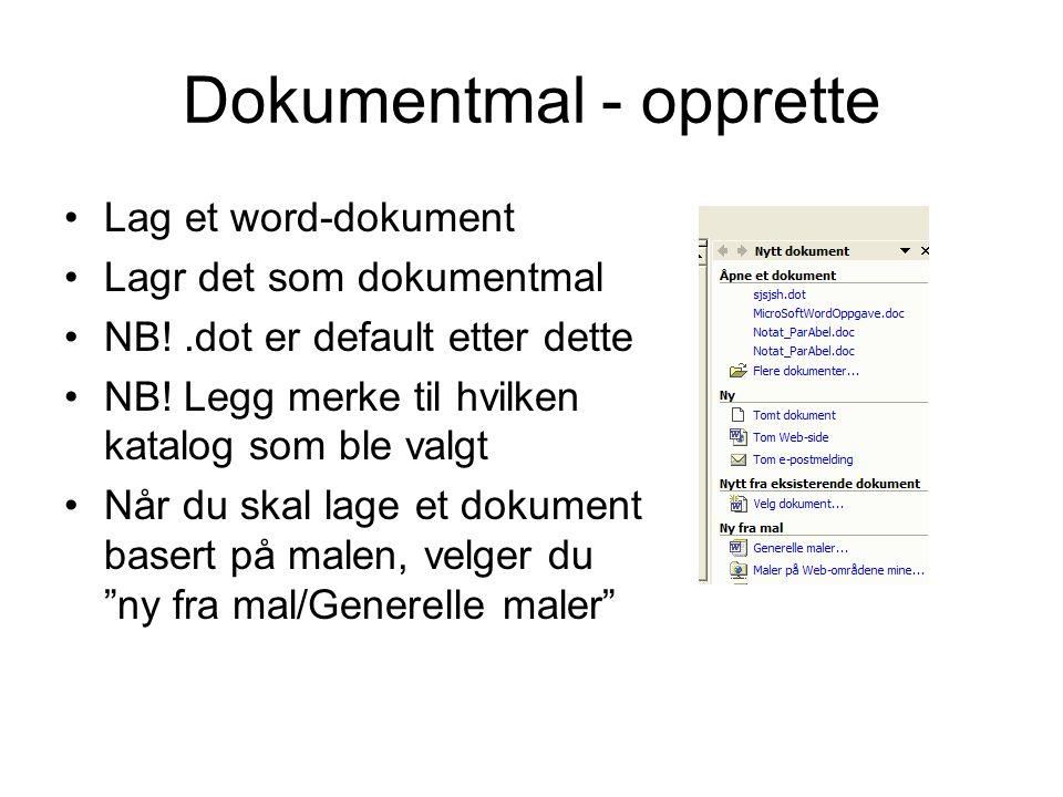 Dokumentmal - opprette Lag et word-dokument Lagr det som dokumentmal NB!.dot er default etter dette NB! Legg merke til hvilken katalog som ble valgt N