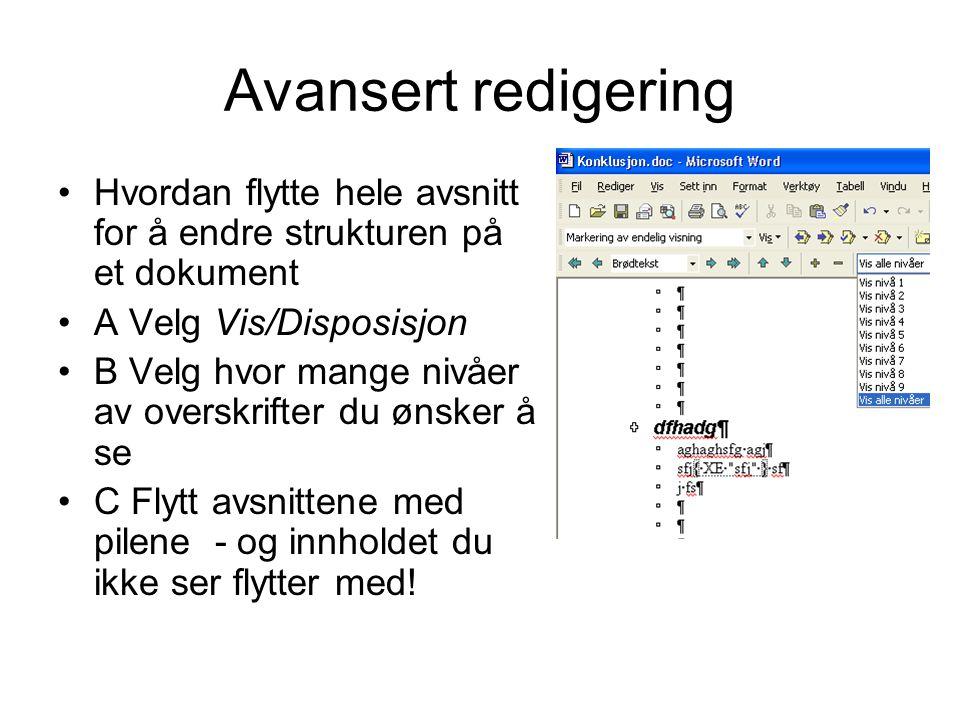 Avansert redigering Hvordan flytte hele avsnitt for å endre strukturen på et dokument A Velg Vis/Disposisjon B Velg hvor mange nivåer av overskrifter