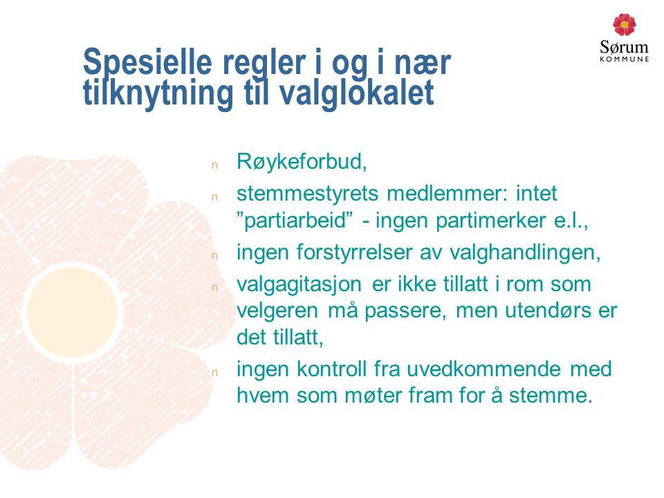 """Spesielle regler i og i nær tilknytning til valglokalet n Røykeforbud, n stemmestyrets medlemmer: intet """"partiarbeid"""" - ingen partimerker e.l., n inge"""