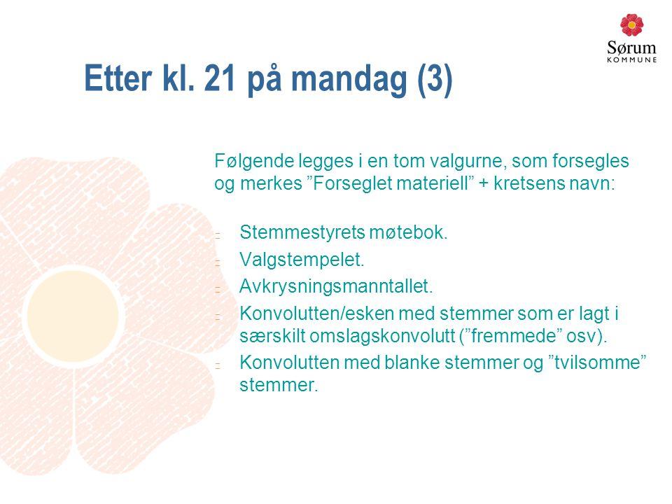 """Etter kl. 21 på mandag (3) Følgende legges i en tom valgurne, som forsegles og merkes """"Forseglet materiell"""" + kretsens navn: n Stemmestyrets møtebok."""