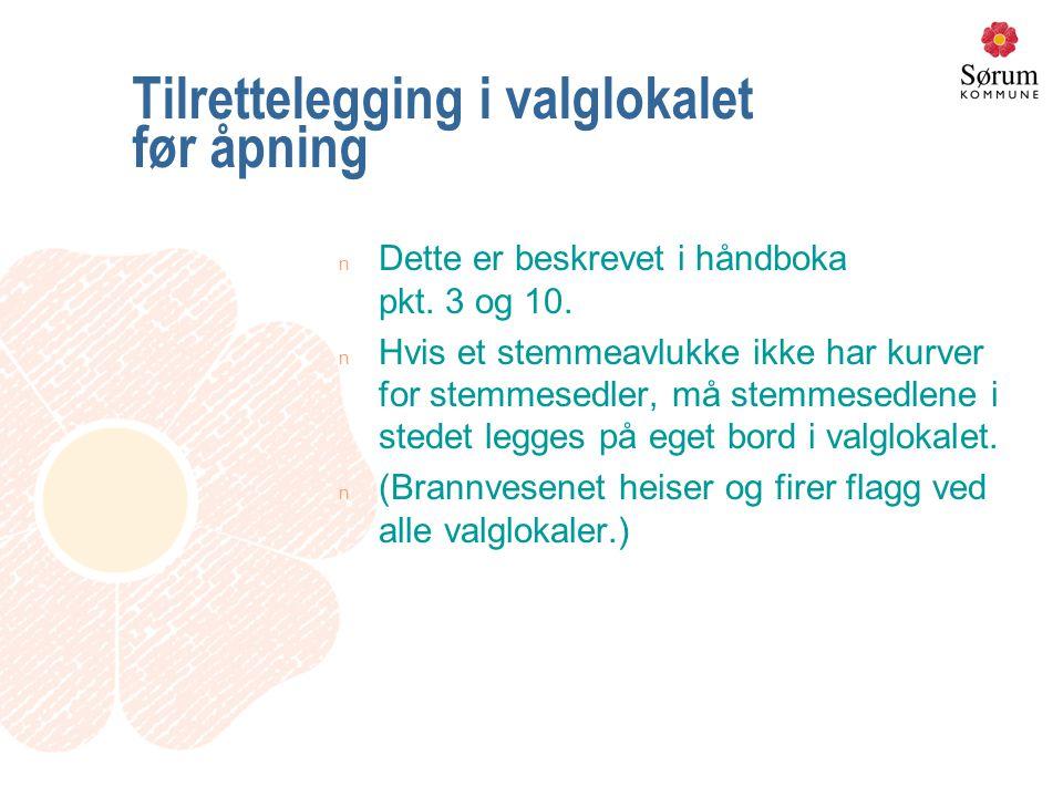 Tilrettelegging i valglokalet før åpning n Dette er beskrevet i håndboka pkt.