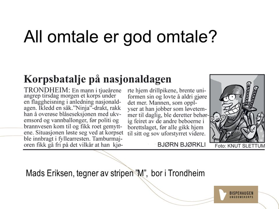 All omtale er god omtale? Mads Eriksen, tegner av stripen M , bor i Trondheim