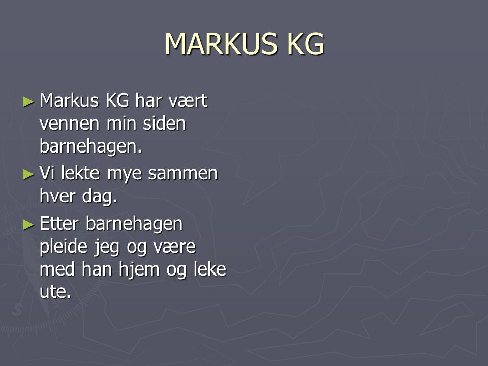 MARKUS KG ► Markus KG har vært vennen min siden barnehagen.