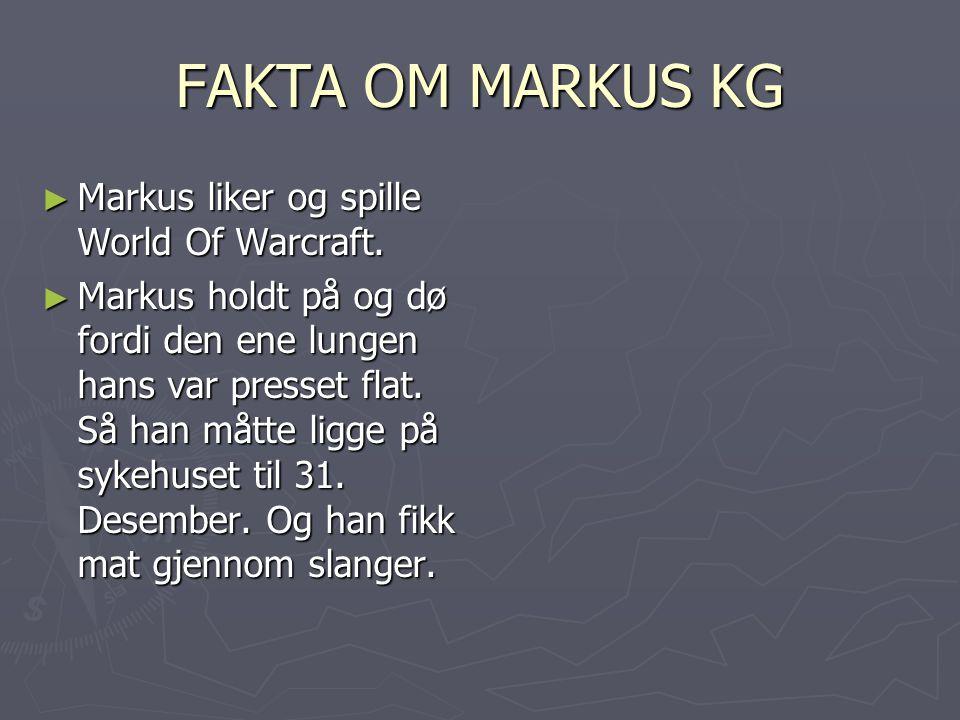 FAKTA OM MARKUS KG ► Markus liker og spille World Of Warcraft.