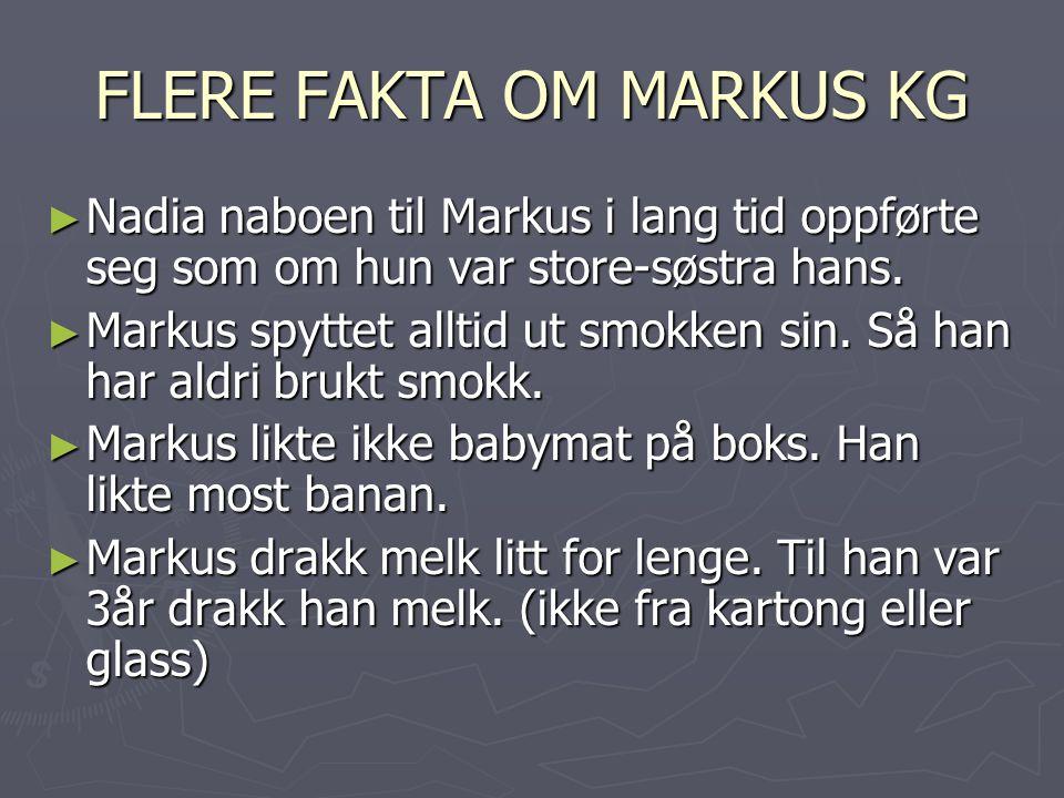 FLERE FAKTA OM MARKUS KG ►N►N►N►Nadia naboen til Markus i lang tid oppførte seg som om hun var store-søstra hans.