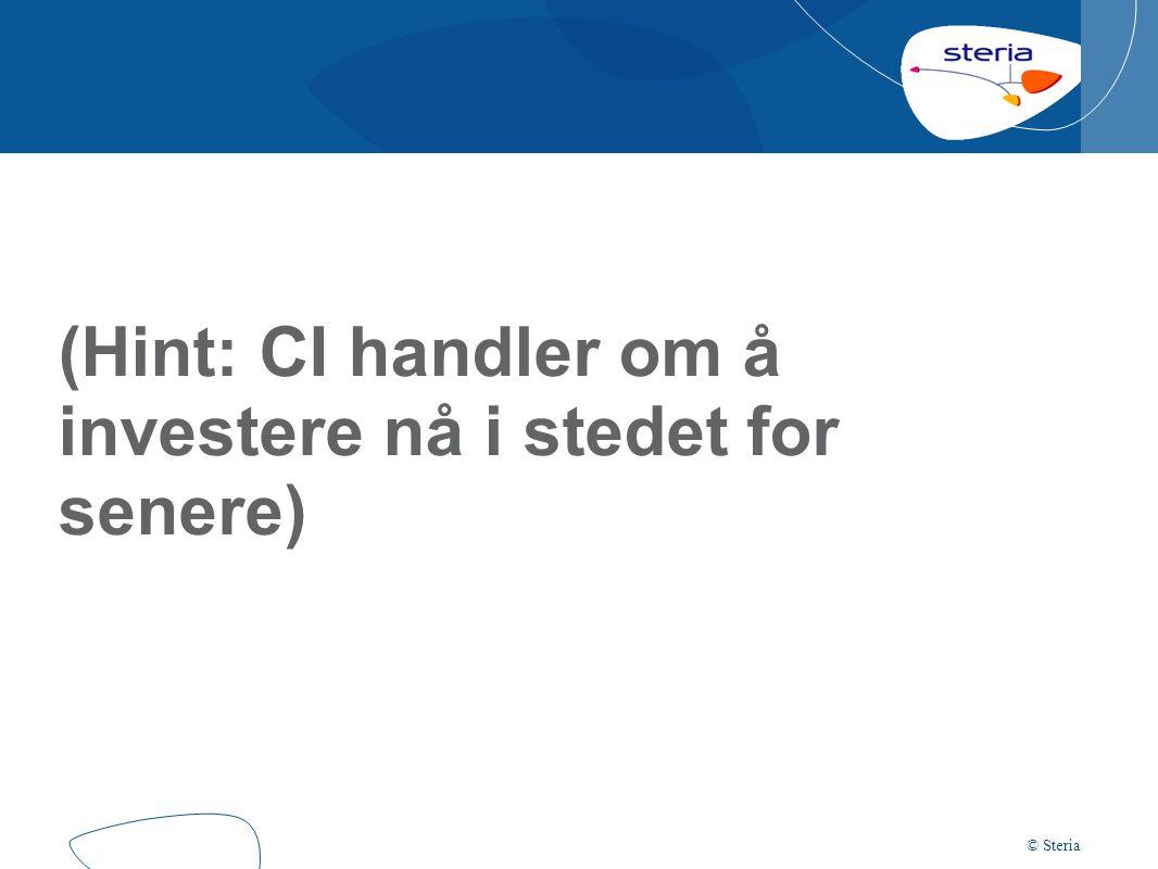 © Steria (Hint: CI handler om å investere nå i stedet for senere)