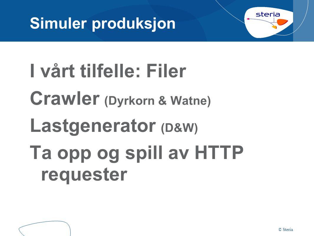 © Steria Simuler produksjon I vårt tilfelle: Filer Crawler (Dyrkorn & Watne) Lastgenerator (D&W) Ta opp og spill av HTTP requester