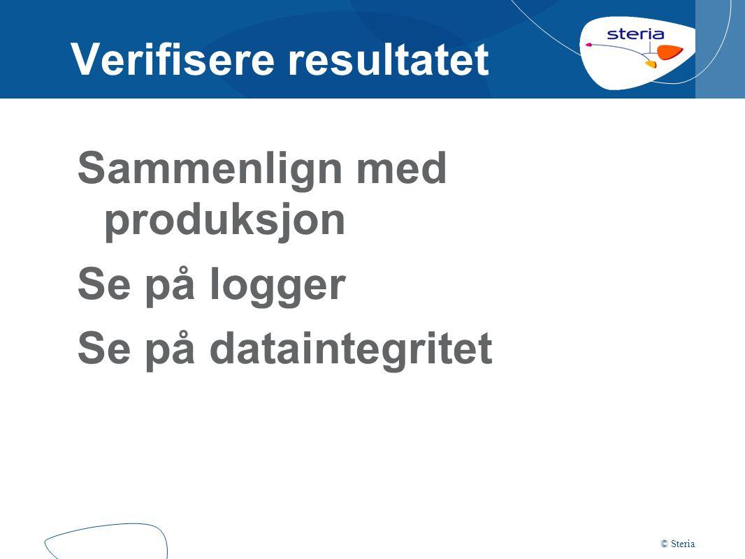© Steria Avstemming 1.Lagre testresultatet i database 2.Lagre produksjonsresultat i basen 3.Full outer join på naturlige nøkler 4.Finn manglende eller avvikende 5.Filtrer ut kjente avvik
