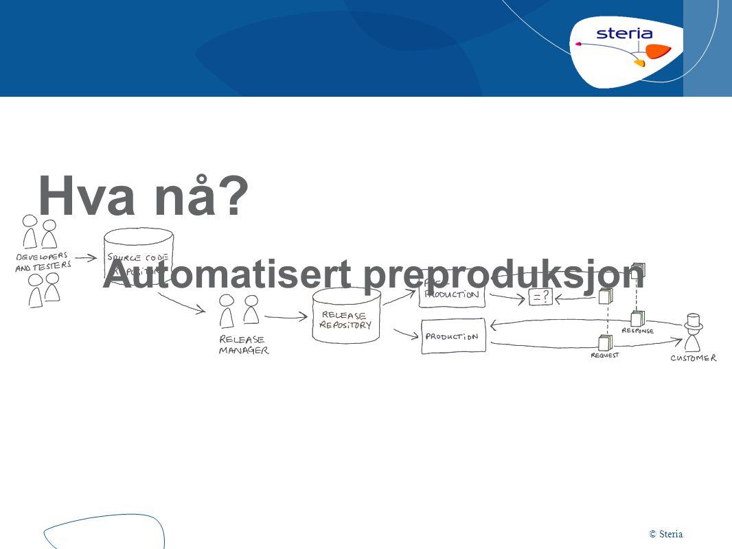 © Steria Preproduksjon Kjører neste versjon Kjører i tandem med prod En uke: Forfremmes til prod Overvåkes 9:00-16:00