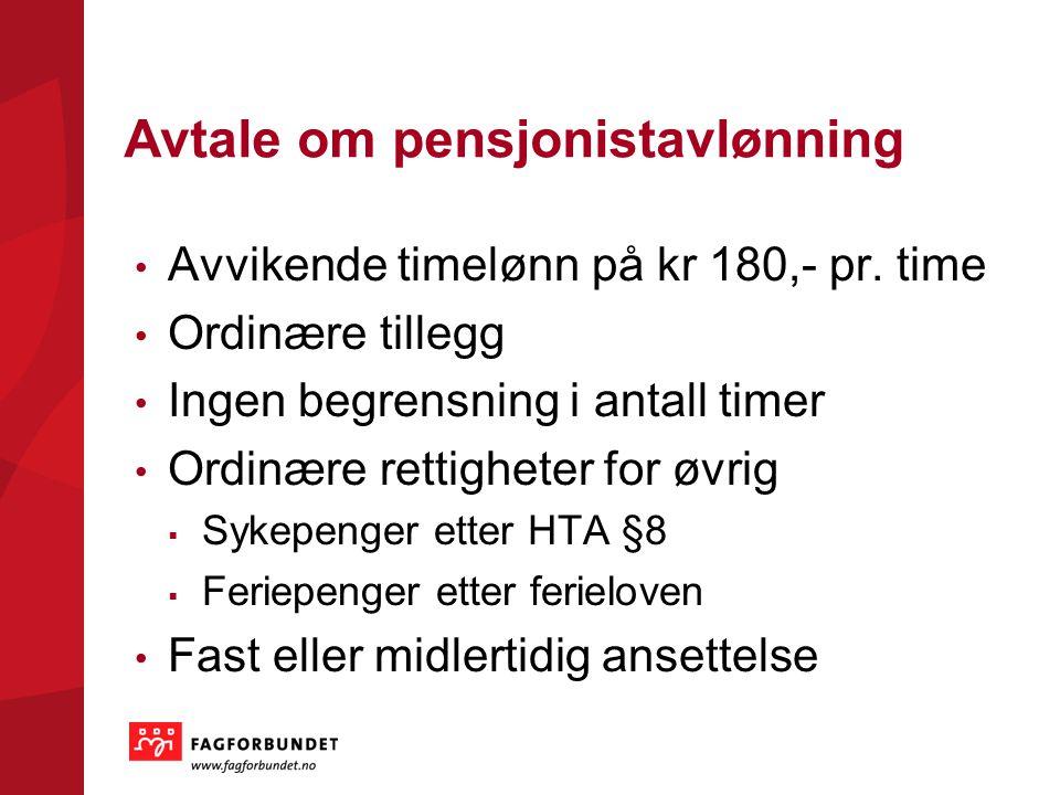 Avtale om pensjonistavlønning Avvikende timelønn på kr 180,- pr. time Ordinære tillegg Ingen begrensning i antall timer Ordinære rettigheter for øvrig