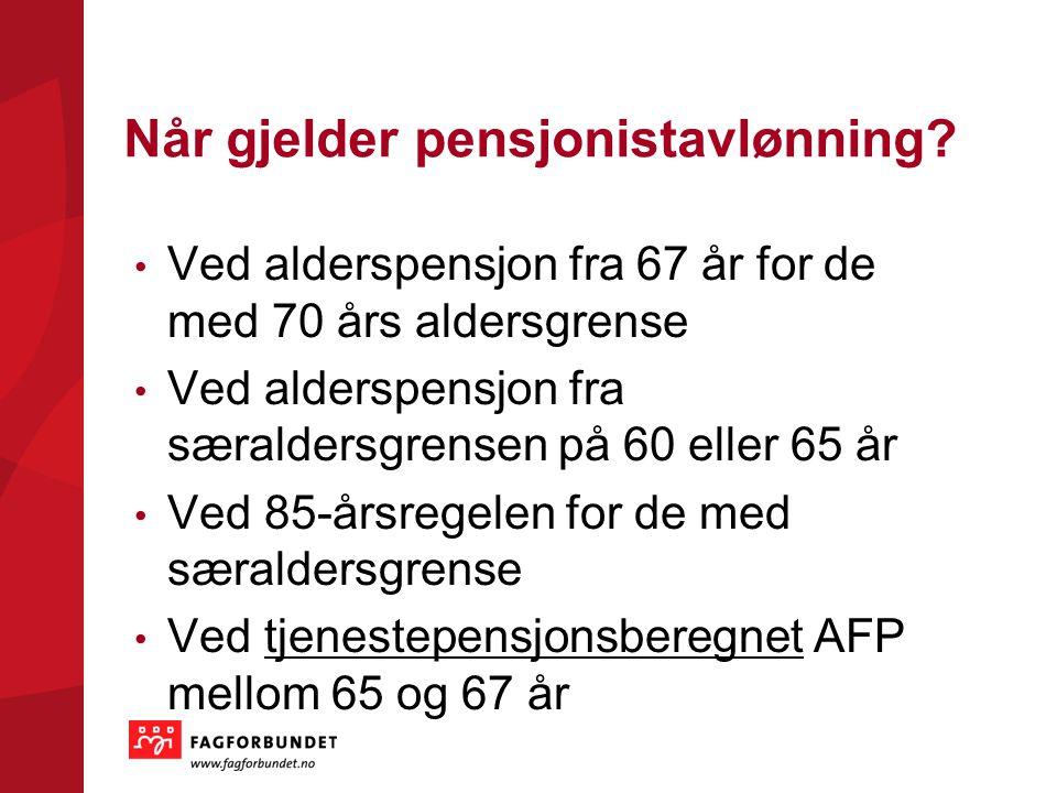 Når gjelder pensjonistavlønning? Ved alderspensjon fra 67 år for de med 70 års aldersgrense Ved alderspensjon fra særaldersgrensen på 60 eller 65 år V