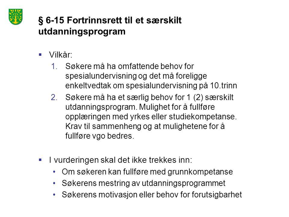 § 6-15 Fortrinnsrett til et særskilt utdanningsprogram  Vilkår: 1.Søkere må ha omfattende behov for spesialundervisning og det må foreligge enkeltved