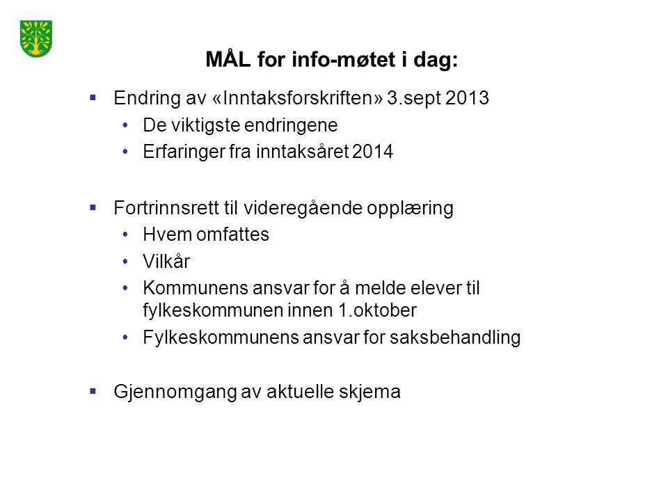 MÅL for info-møtet i dag:  Endring av «Inntaksforskriften» 3.sept 2013 De viktigste endringene Erfaringer fra inntaksåret 2014  Fortrinnsrett til vi