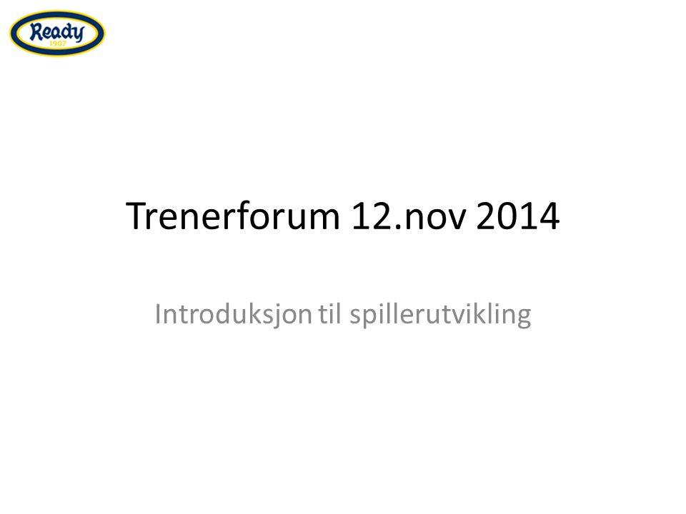 Trenerforum 12.nov 2014 Introduksjon til spillerutvikling
