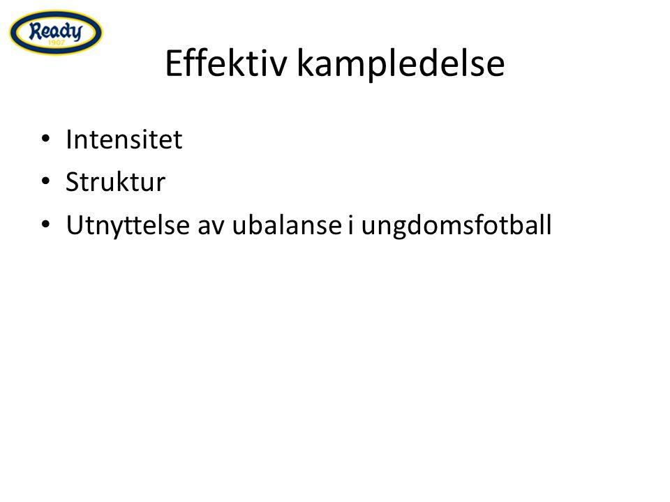 Effektiv kampledelse Intensitet Struktur Utnyttelse av ubalanse i ungdomsfotball