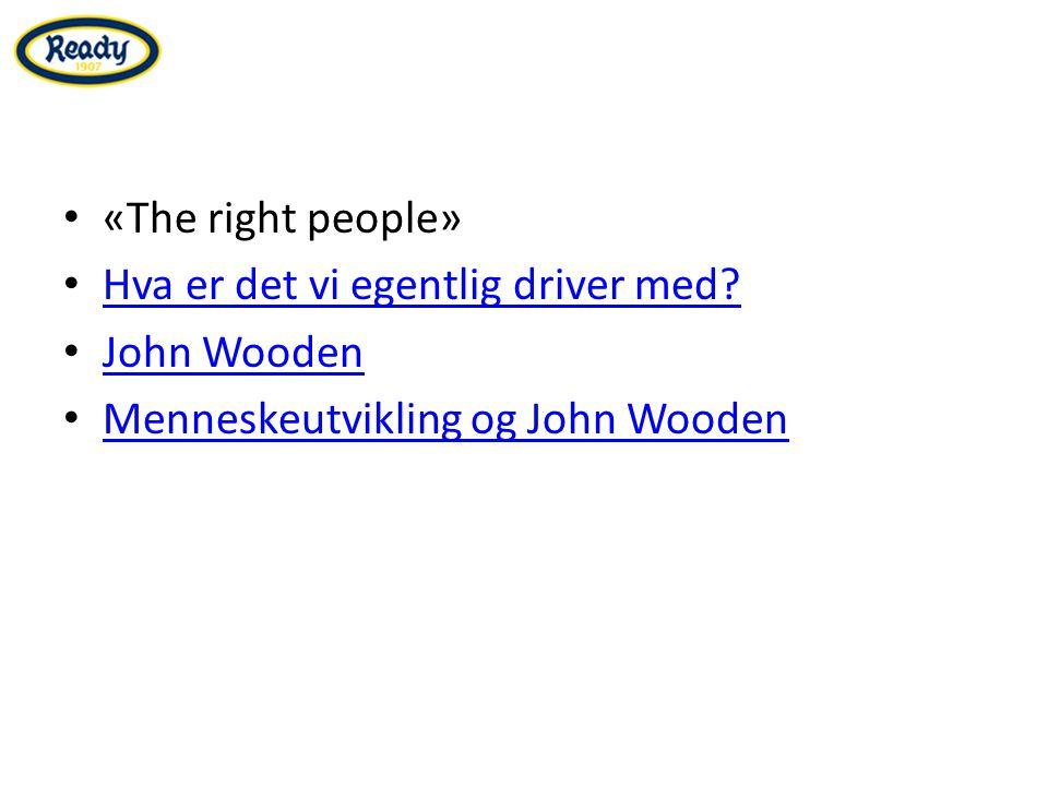 «The right people» Hva er det vi egentlig driver med John Wooden Menneskeutvikling og John Wooden